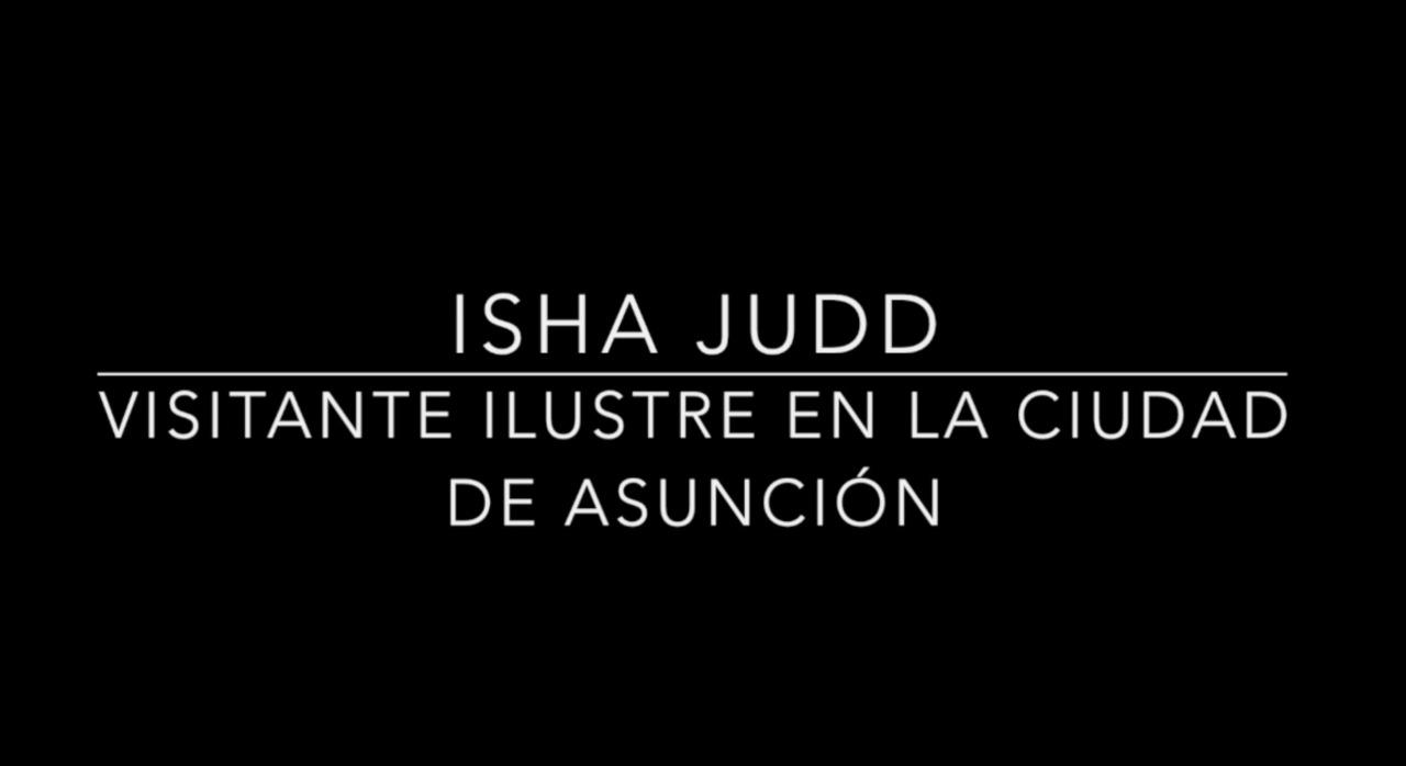 Isha Judd. Visitante Ilustre en la ciudad de Asunción